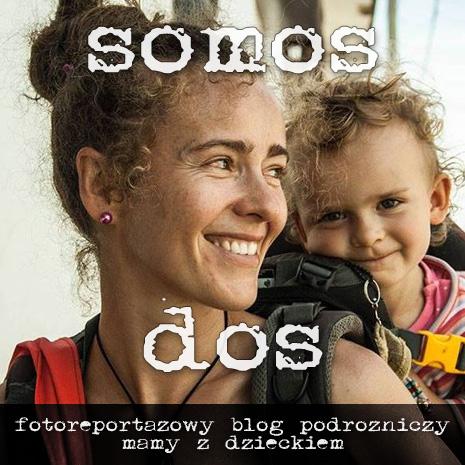 Somos Dos - Blog podróżniczy mamy z dzieckiem